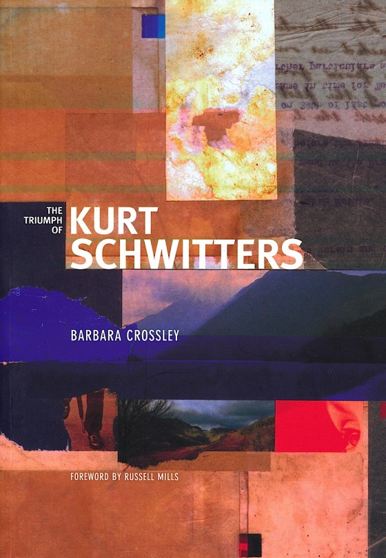 Barbara Crossley, The Triumph of Kurt Schwitters The Armitt Trust, Ambleside, 2005