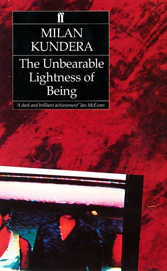 Milan Kundera, The Unbearable Lightness Of Being Faber & Faber 1984
