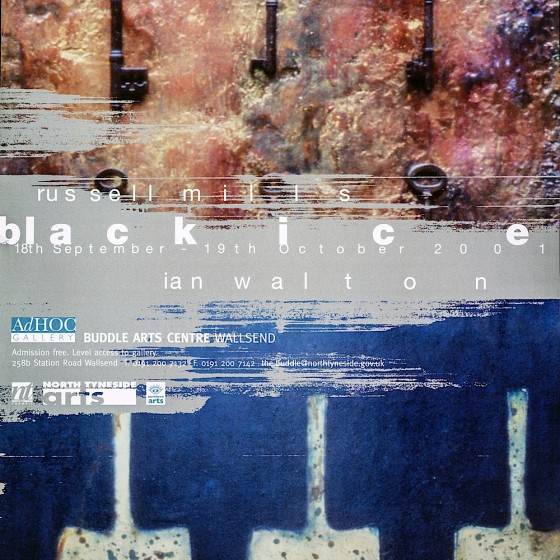 Black Ice: Russell Mills and Ian Walton Exhibition poster for North Tyneside Arts/ The Buddle Arts Centre, 2001 Art by Russell Mills and Ian Walton; design by North Tyneside Arts
