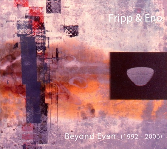 Robert Fripp and Brian Eno Beyond EvenOpal Music 2007Design by Bill Smith Studio images by Mills