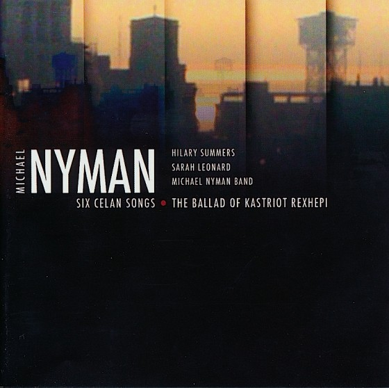 Michael Nyman Six Celan Songs; The Ballad of Kastriot RexhepiMN Records 2006Photography by Michael Nyman Design by Mills co-design by Michael Webster