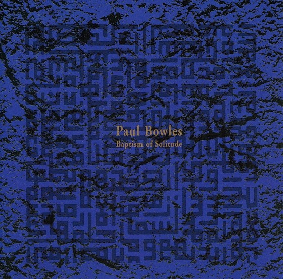 Paul Bowles, Baptism Of Solitude Meta Records USA 1995 Art and design by Mills co-design by Michael Webster