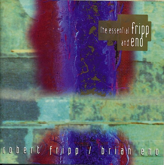 Robert Fripp and Brian Eno The Essential Fripp and EnoVirgin Records 1994 Design by Bill Smith Studio images by Mills